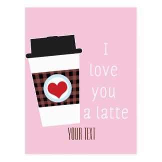 I LOVE YOU A LATTE Valentines Day Coffee Postcard