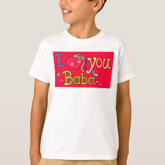 I Love You Baba by Vera Trembach T-Shirt