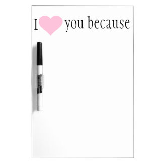 """ I love you because"" dry erase sign Dry Erase Board"