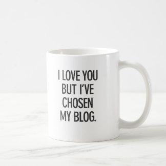 I Love You But I've Chosen My Blog Mug