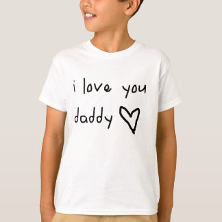 I Love You Daddy T-Shirt