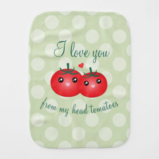 I Love You From My Head Tomatoes Funny Fruit Pun Baby Burp Cloth