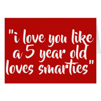 I love you like a 5 year old loves smarties card