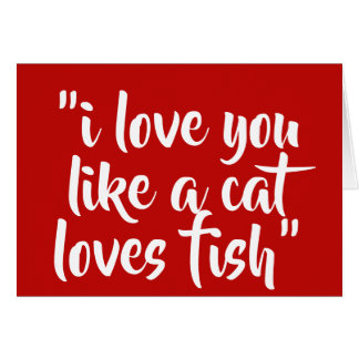 I love you like a cat loves fish card