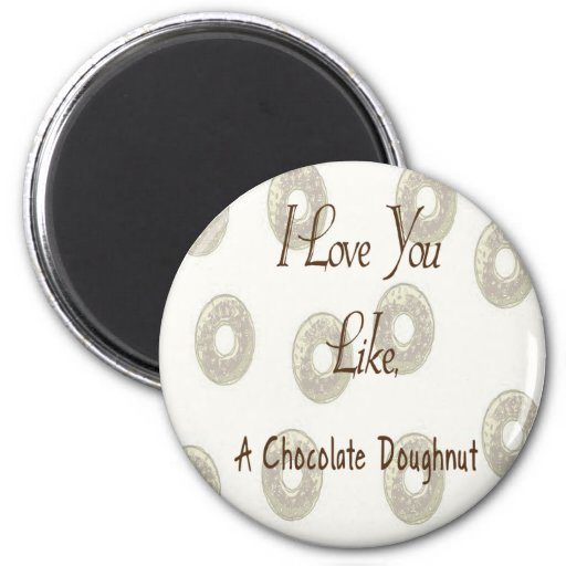 I Love You Like A Chocolate Doughnut Fridge Magnets