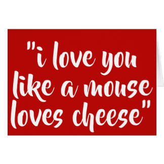 I love you like a mouse loves cheese card