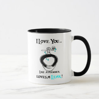 I love you like a plumber loves a leak mug