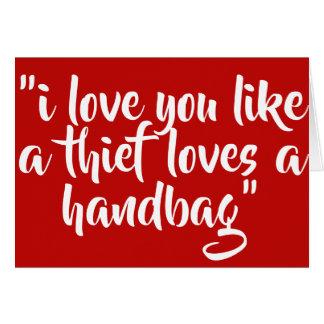 I love you like a thief loves a handbag card