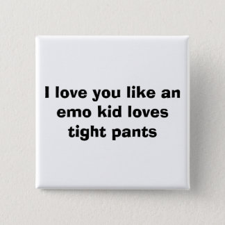 I love you like an emo kid loves tight pants 2 inch square button