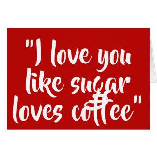 I love you like coffee loves sugar card