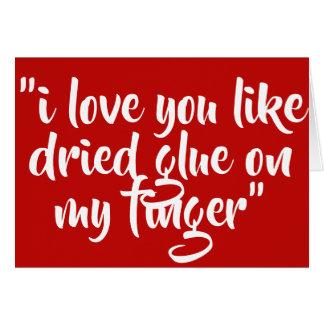 I love you like dried glue on my finger card