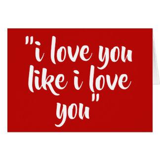 I love you like I love you Card