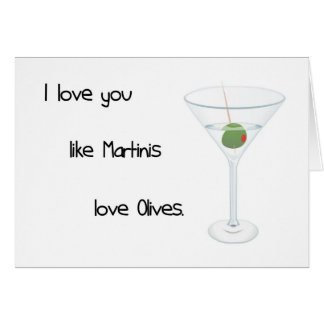 I Love You Like Martinis Love Olives Card