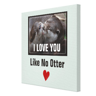 I Love You Like No Otter Cute Photo Canvas Print