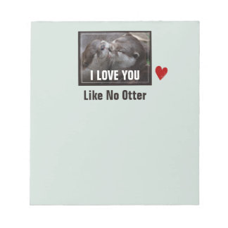 I Love You Like No Otter Cute Photo Notepad