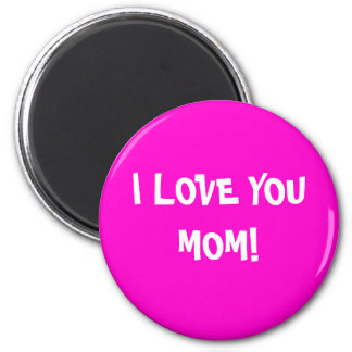 I LOVE YOU MOM! MAGNET