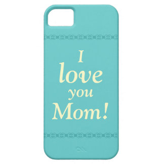 I love you Mom! Phone Case