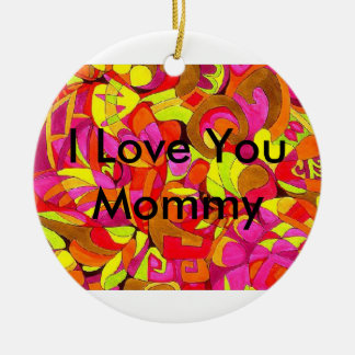 I Love You Mommy Ceramic Ornament