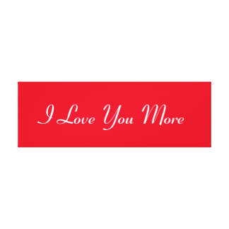I Love You More Canvas Print