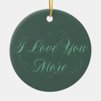 I Love You More Ceramic Ornament