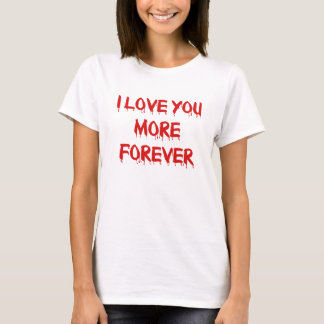 I Love You More Forever T-Shirt