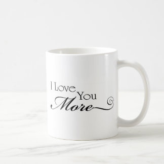 I Love You More Quote Coffee Mug