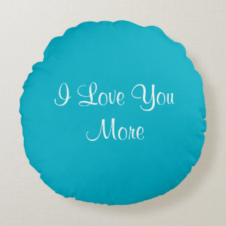 I Love You More Round Pillow
