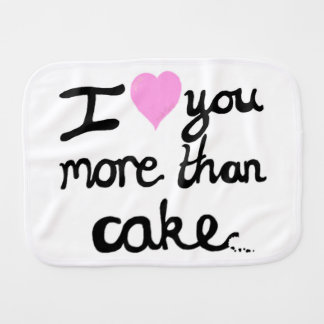 I Love You More Than Cake Burp Cloth