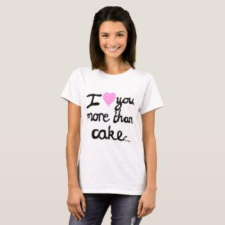 I Love You More Than Cake T-Shirt
