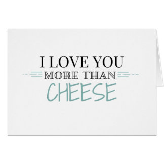 """""""I Love You More Than Cheese"""" Greeting Card"""