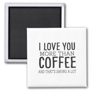 I Love You More Than Coffee Magnet