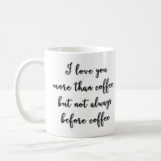 I love you more than coffee Mug