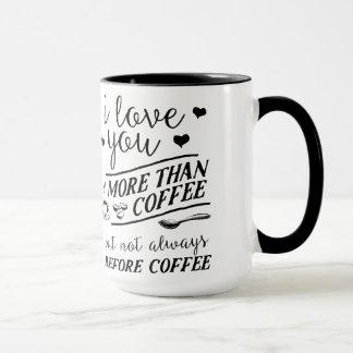 I Love You More Than Coffee Not Before Coffee Mug