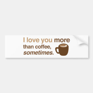 I love you more than coffee, sometimes bumper sticker