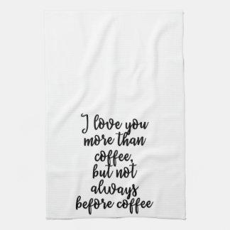 I love you more than coffee Towel