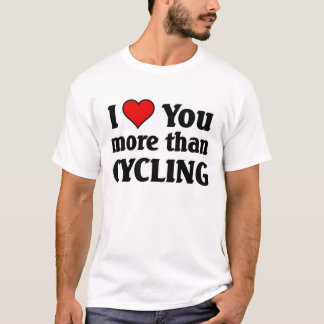 I love you more than cycling T-Shirt