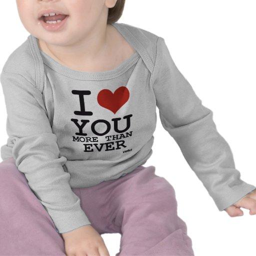 I love you more than ever shirts