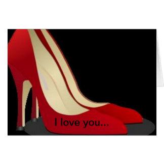 """""""I Love You More Than My Shoes"""" Card"""