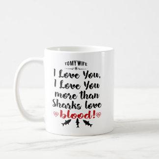I Love You More Than Sharks Love Blood Coffee Mug