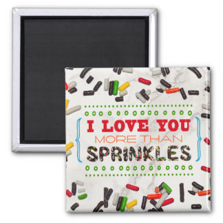 I Love You More Than Sprinkles Square Magnet