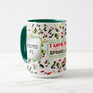 I Love You More Than Sprinkles (w/ 2 Photos) Mug
