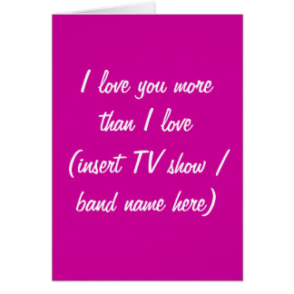 I love you more than TV show / band/ food card