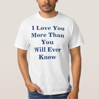 """""""I Love You More Than You Will Ever Know"""" T-Shirt"""
