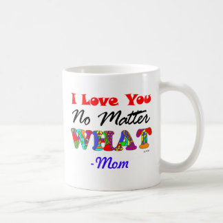"""I Love You No Matter What"" from Mom Mug"