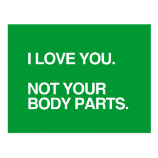 I LOVE YOU NOT YOUR BODY PARTS POSTCARD