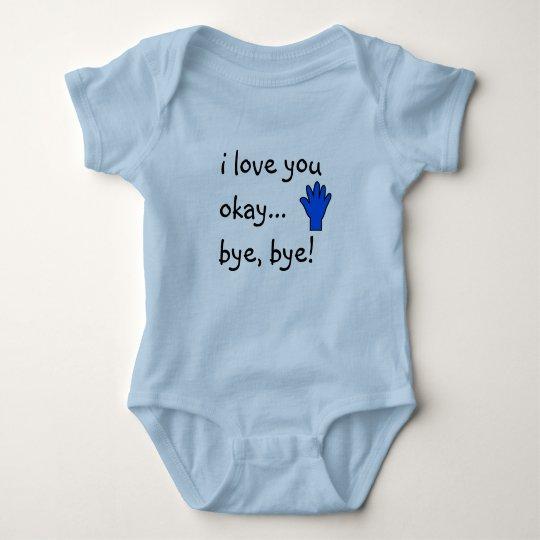 I Love you...okay, bye, bye! Baby Bodysuit