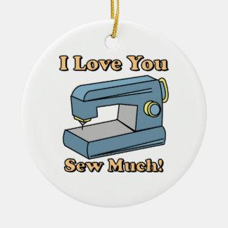 I Love You Sew Much Ceramic Ornament