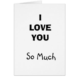 I Love You, So Much Black and White Simple Card
