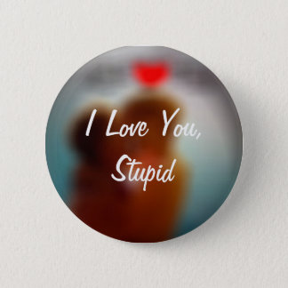I Love You, Stupid 2 Inch Round Button
