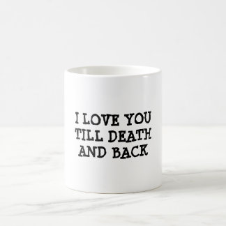 I LOVE YOU TILL DEATH AND BACK, inspirational mug